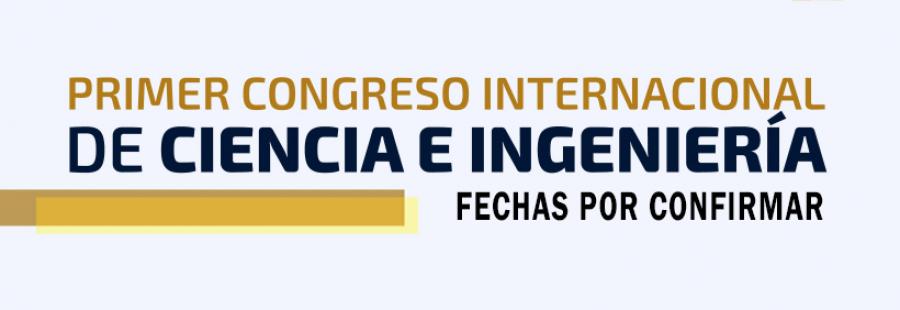 1er. Congreso Internacional de Ciencia e Ingeniería